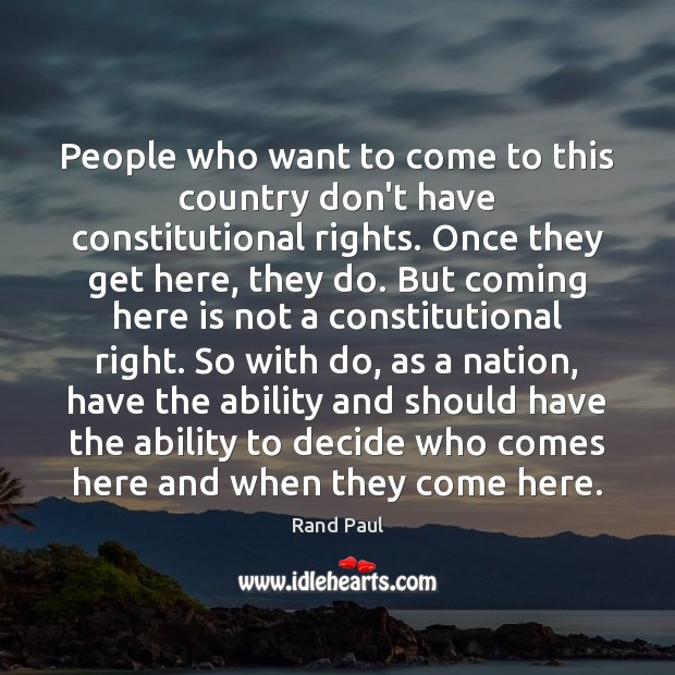 People who want to come to this country don't have constitutional rights. Image