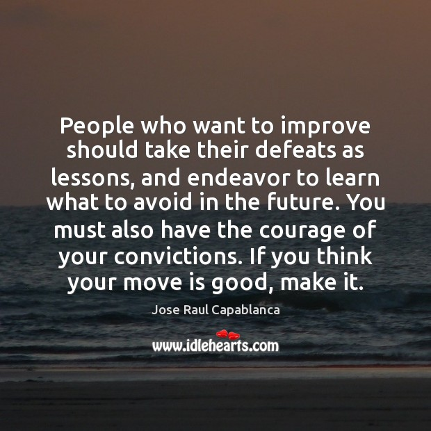 People who want to improve should take their defeats as lessons, and Jose Raul Capablanca Picture Quote
