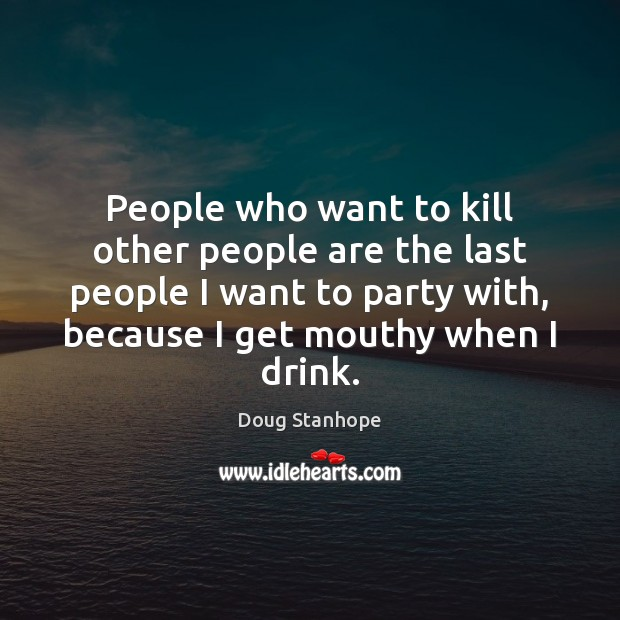 People who want to kill other people are the last people I Image