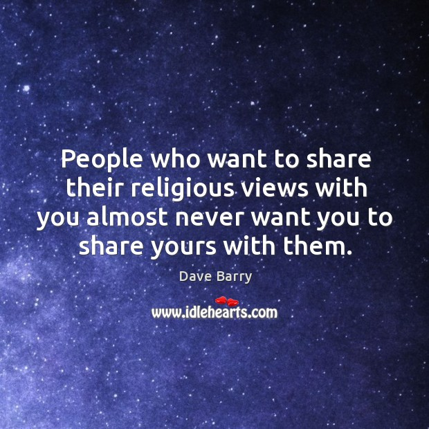 People who want to share their religious views with you almost never want you to share yours with them. Image