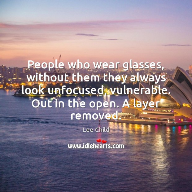 Image, People who wear glasses, without them they always look unfocused, vulnerable. Out