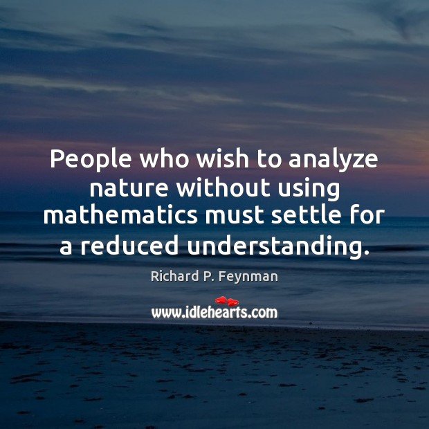 People who wish to analyze nature without using mathematics must settle for Image