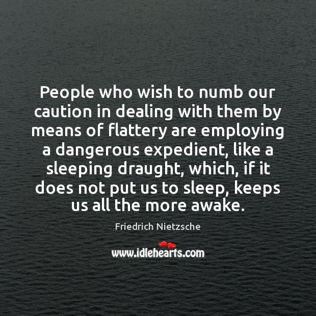 Image, People who wish to numb our caution in dealing with them by