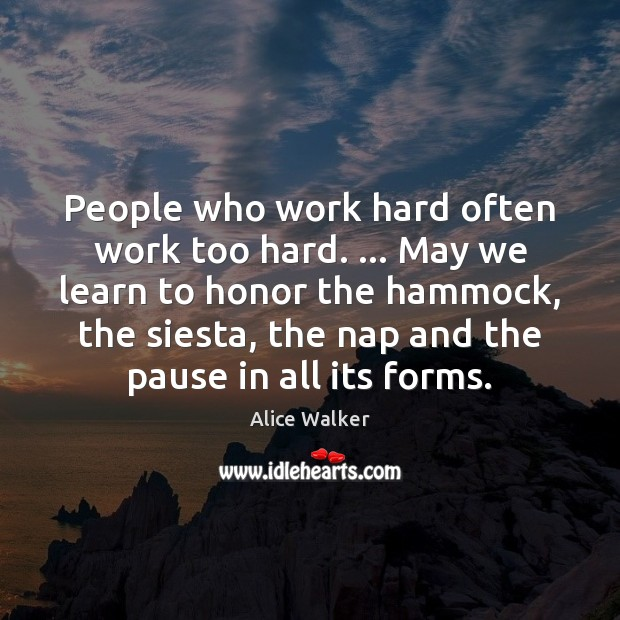 Image, People who work hard often work too hard. … May we learn to