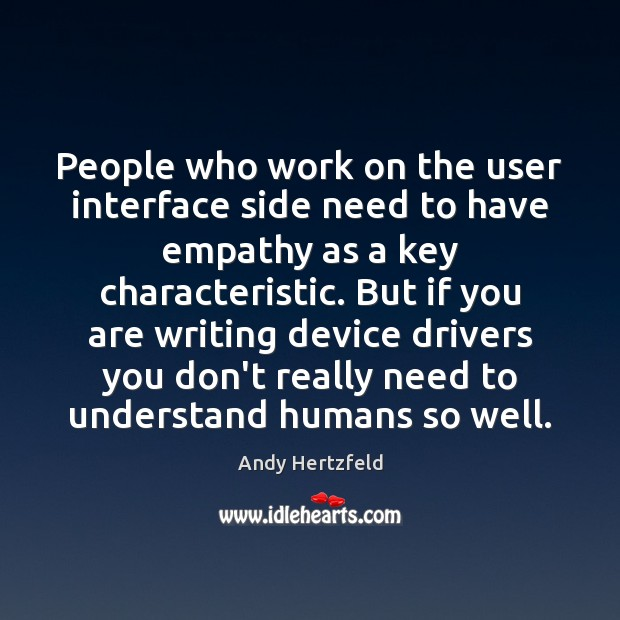 People who work on the user interface side need to have empathy Image
