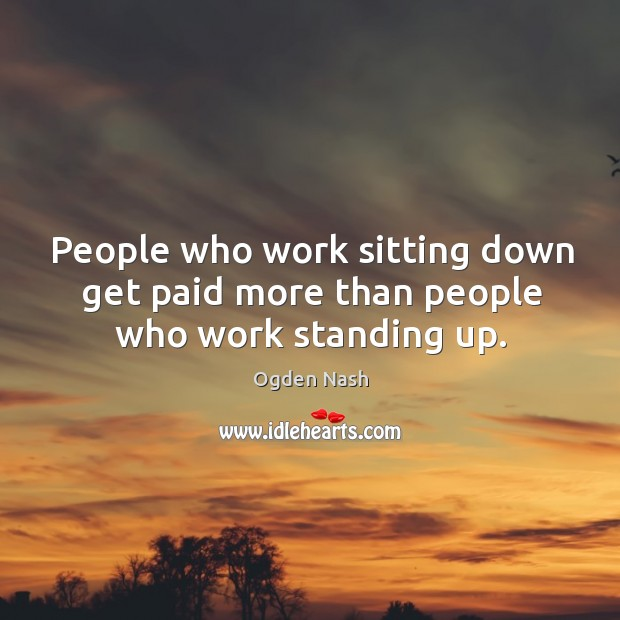 Image, People who work sitting down get paid more than people who work standing up.
