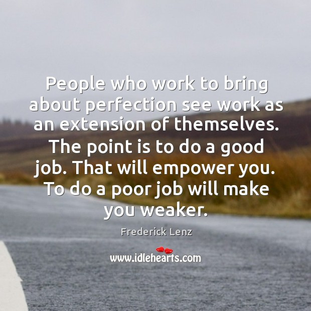 People who work to bring about perfection see work as an extension Image