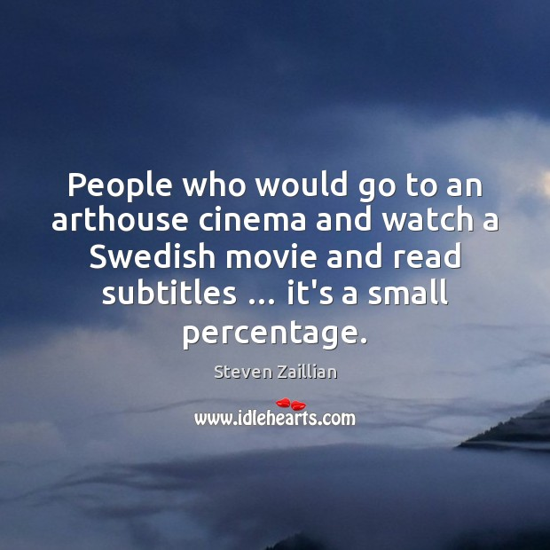 People who would go to an arthouse cinema and watch a Swedish Image