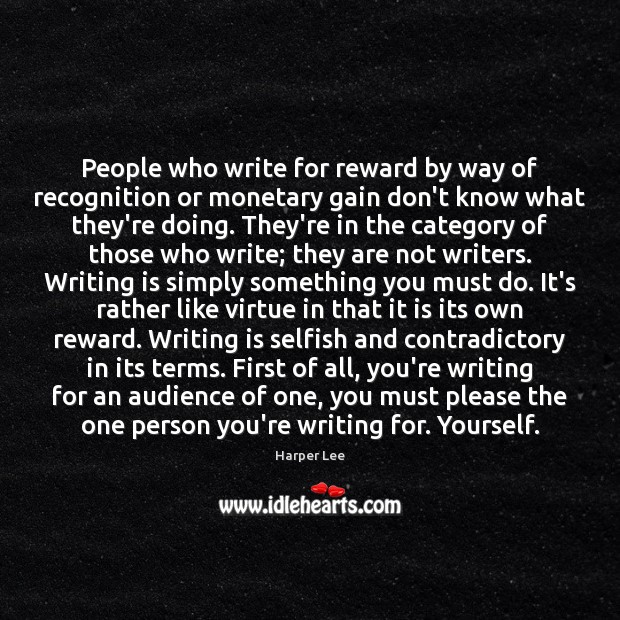 People who write for reward by way of recognition or monetary gain Harper Lee Picture Quote
