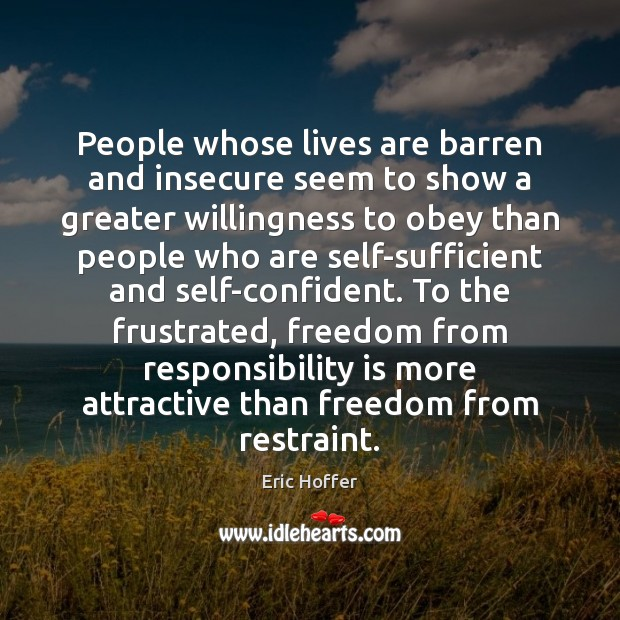 People whose lives are barren and insecure seem to show a greater Responsibility Quotes Image