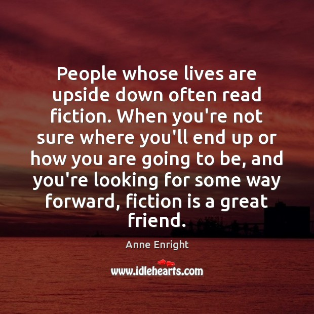 People whose lives are upside down often read fiction. When you're not Image