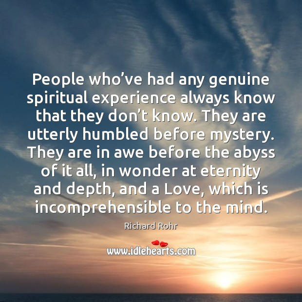 People who've had any genuine spiritual experience always know that they Richard Rohr Picture Quote