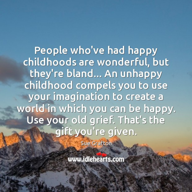 People who've had happy childhoods are wonderful, but they're bland… An unhappy Sue Grafton Picture Quote