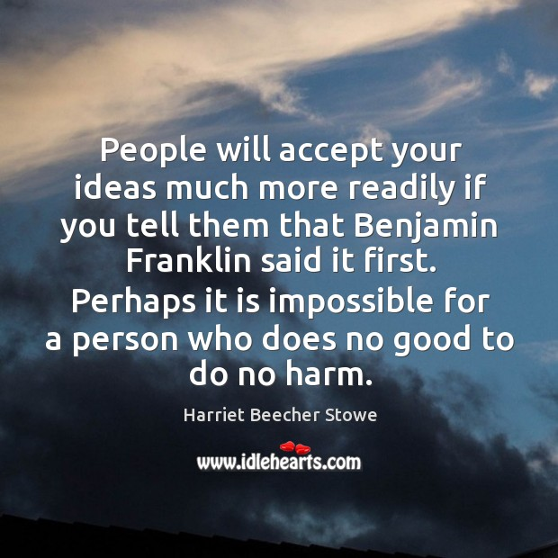 People will accept your ideas much more readily if you tell them Image