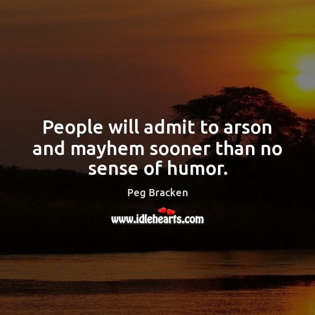 Image, People will admit to arson and mayhem sooner than no sense of humor.