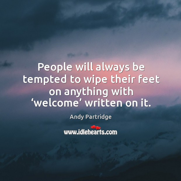 People will always be tempted to wipe their feet on anything with 'welcome' written on it. Image