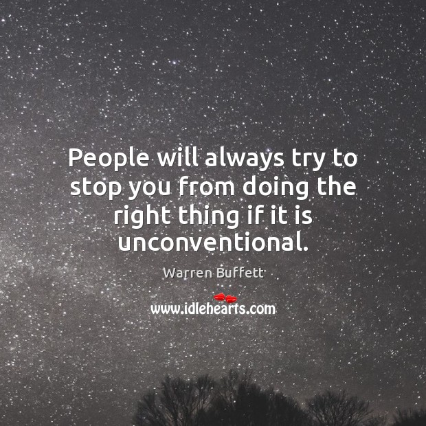People will always try to stop you from doing the right thing if it is unconventional. Image