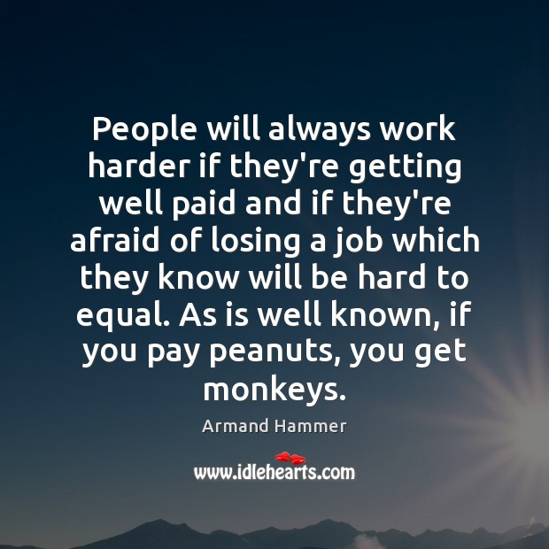 Image, People will always work harder if they're getting well paid and if
