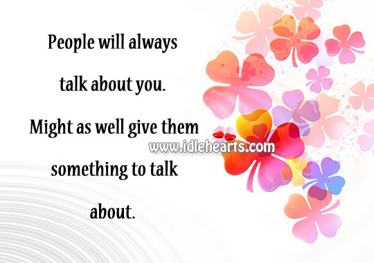 People Will Always Talk About You.