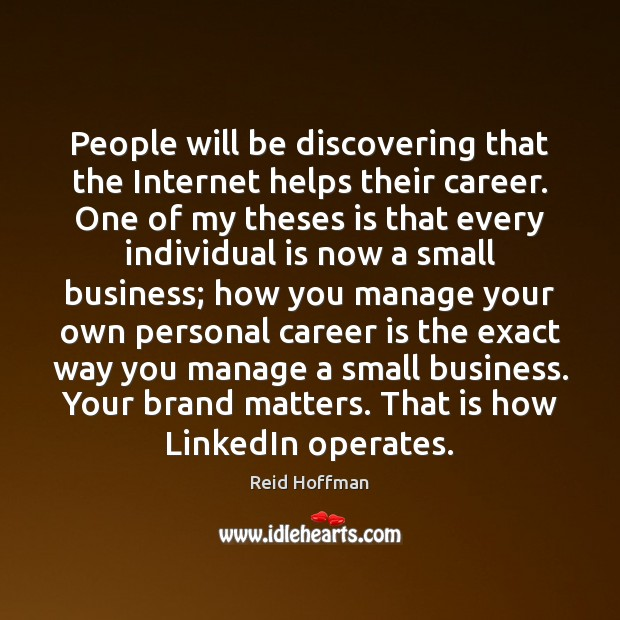 People will be discovering that the Internet helps their career. One of Reid Hoffman Picture Quote