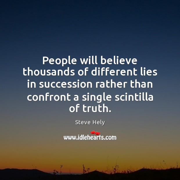 People will believe thousands of different lies in succession rather than confront Image