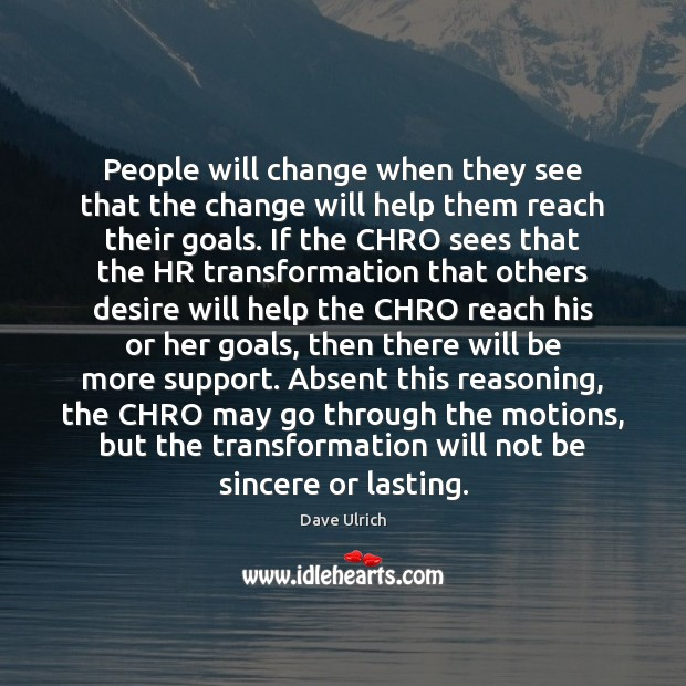 People will change when they see that the change will help them Image