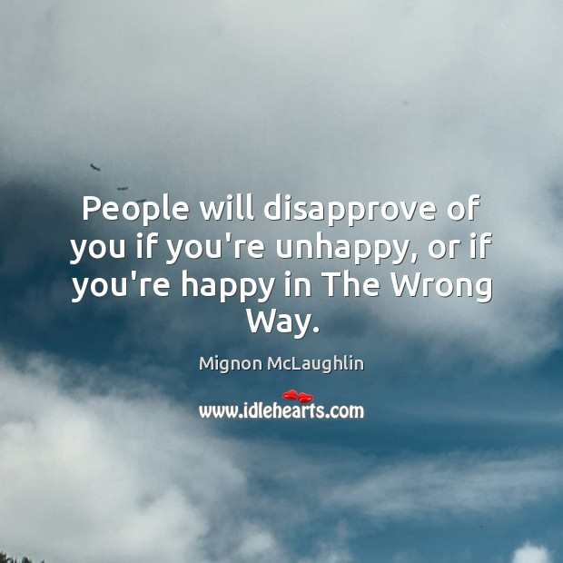 People will disapprove of you if you're unhappy, or if you're happy in The Wrong Way. Image