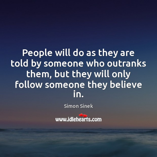 People will do as they are told by someone who outranks them, Simon Sinek Picture Quote