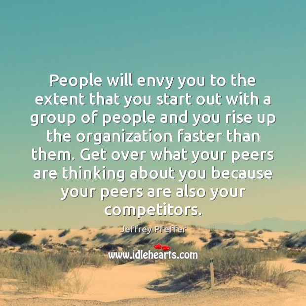 People will envy you to the extent that you start out with Jeffrey Pfeffer Picture Quote