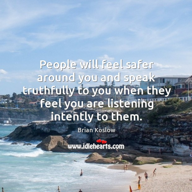 Image, People will feel safer around you and speak truthfully to you when they feel you are listening intently to them.
