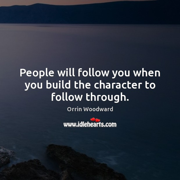 People will follow you when you build the character to follow through. Image