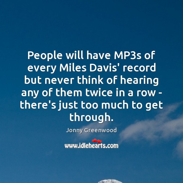 People will have MP3s of every Miles Davis' record but never Jonny Greenwood Picture Quote