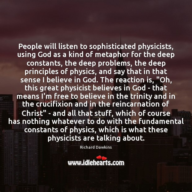 People will listen to sophisticated physicists, using God as a kind of Believe in God Quotes Image