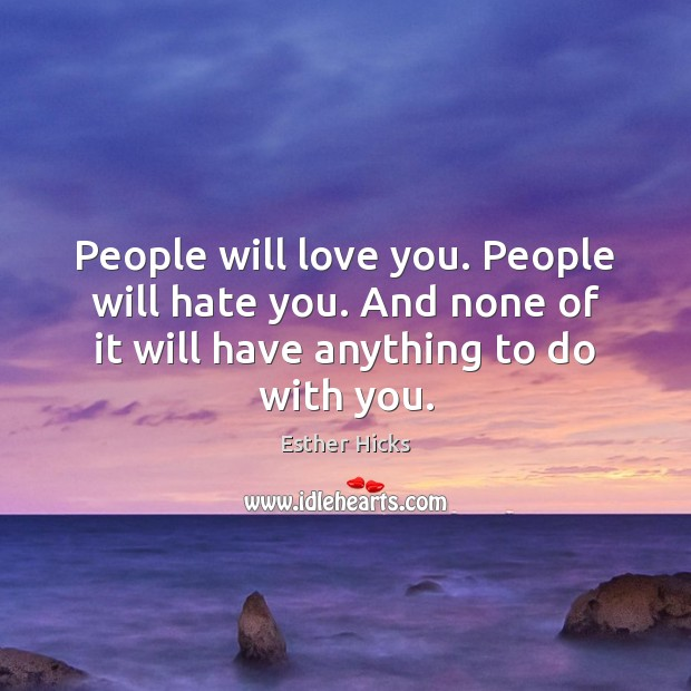 People will love you. People will hate you. And none of it Esther Hicks Picture Quote