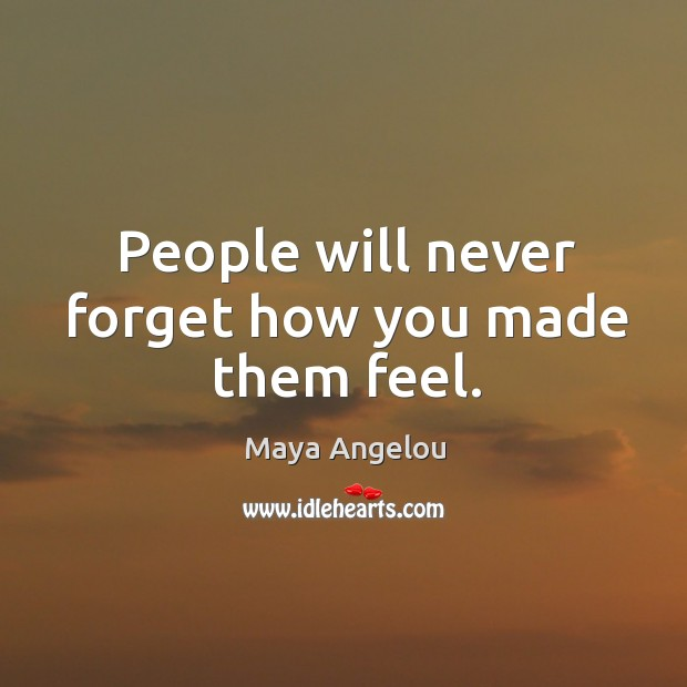 Image, People will never forget how you made them feel.