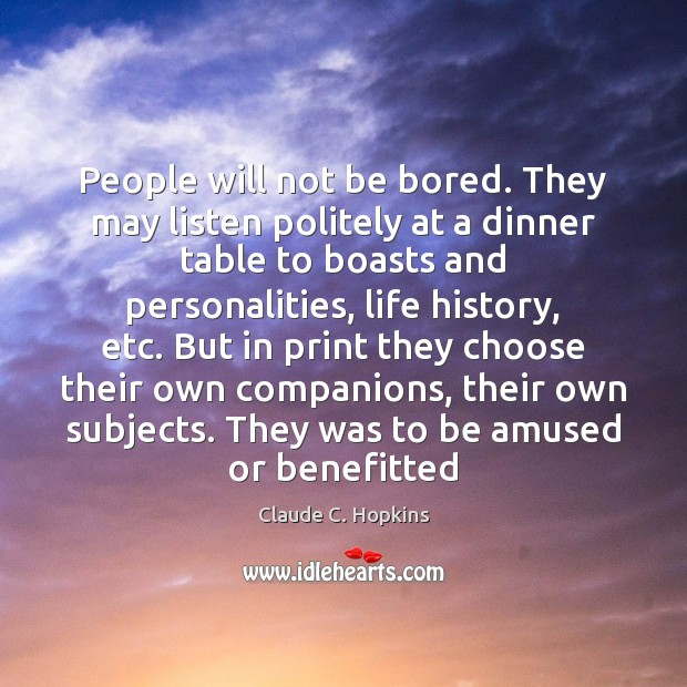 People will not be bored. They may listen politely at a dinner Image