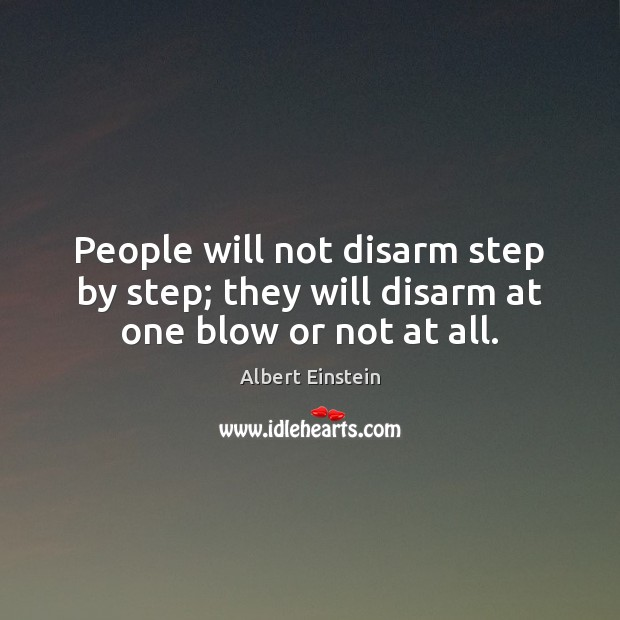 Image, People will not disarm step by step; they will disarm at one blow or not at all.