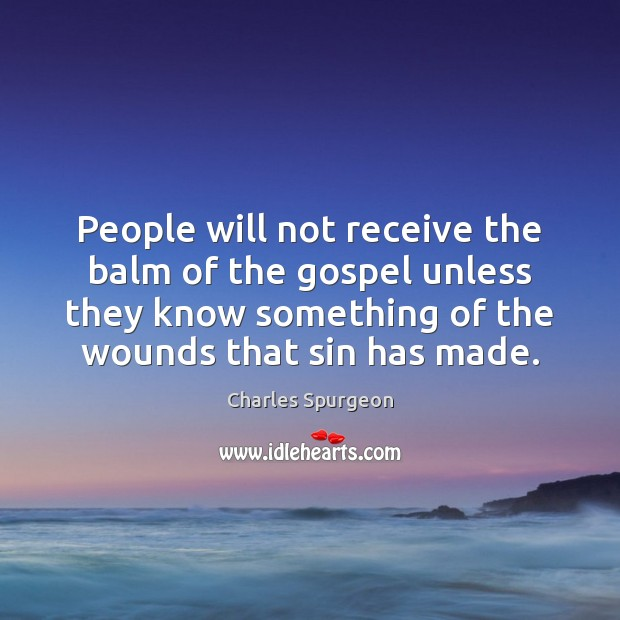 People will not receive the balm of the gospel unless they know Image