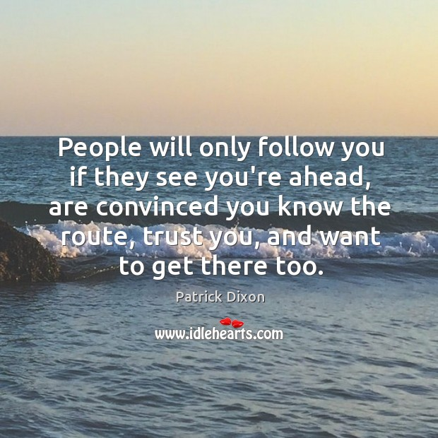 People will only follow you if they see you're ahead, are convinced Image