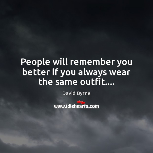 People will remember you better if you always wear the same outfit…. Image