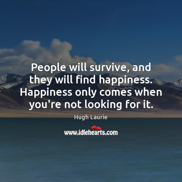 Image, People will survive, and they will find happiness. Happiness only comes when