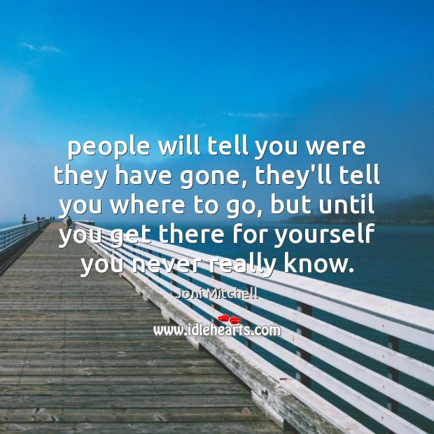 People will tell you were they have gone, they'll tell you where Joni Mitchell Picture Quote