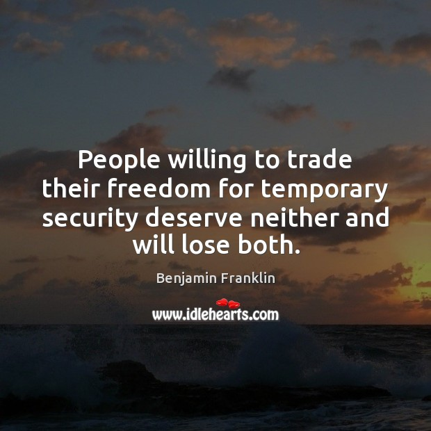 People willing to trade their freedom for temporary security deserve neither and Image