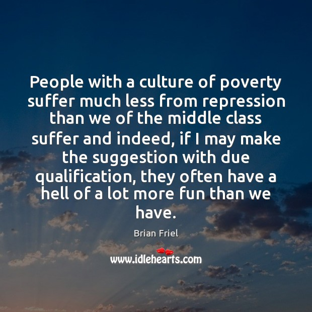 People with a culture of poverty suffer much less from repression than Image