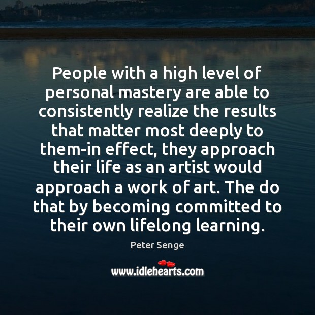 People with a high level of personal mastery are able to consistently Image