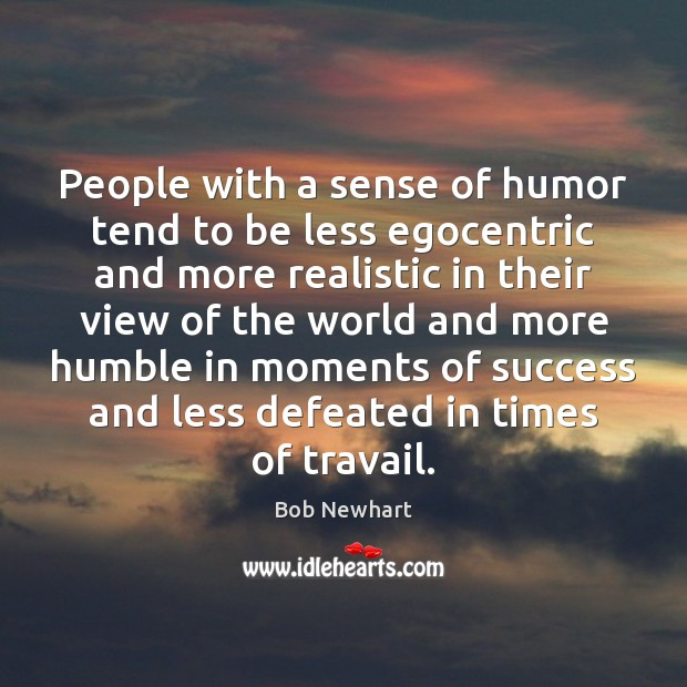 People with a sense of humor tend to be less egocentric and Bob Newhart Picture Quote