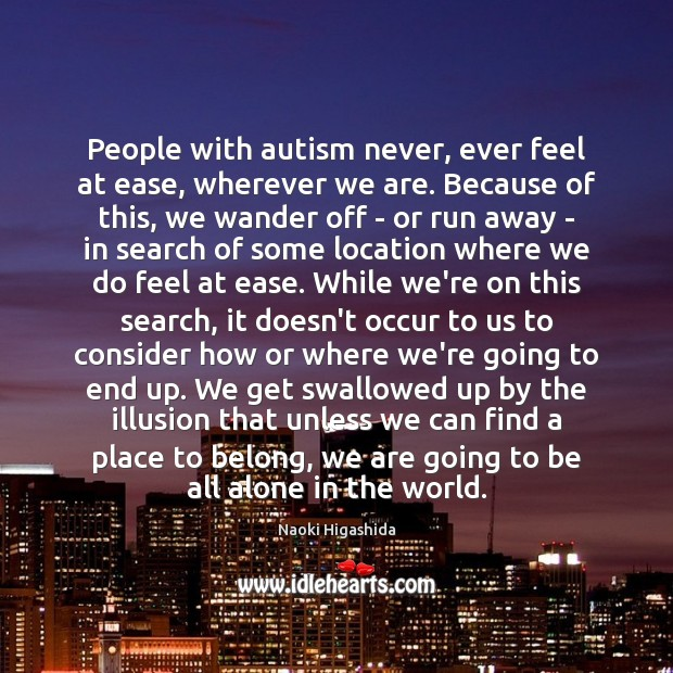 Image, People with autism never, ever feel at ease, wherever we are. Because