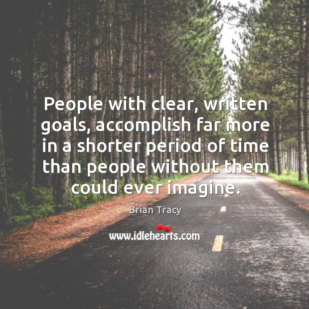 People with clear, written goals, accomplish far more in a shorter period of time than Image