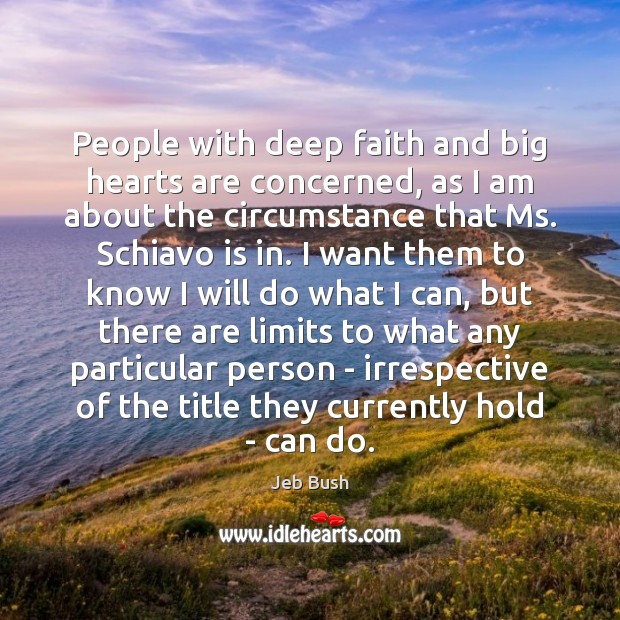 People with deep faith and big hearts are concerned, as I am Jeb Bush Picture Quote