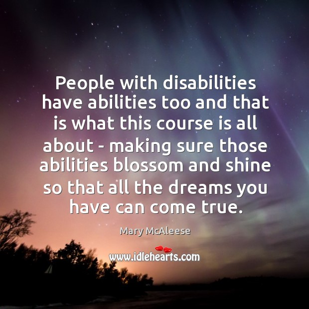People with disabilities have abilities too and that is what this course Mary McAleese Picture Quote